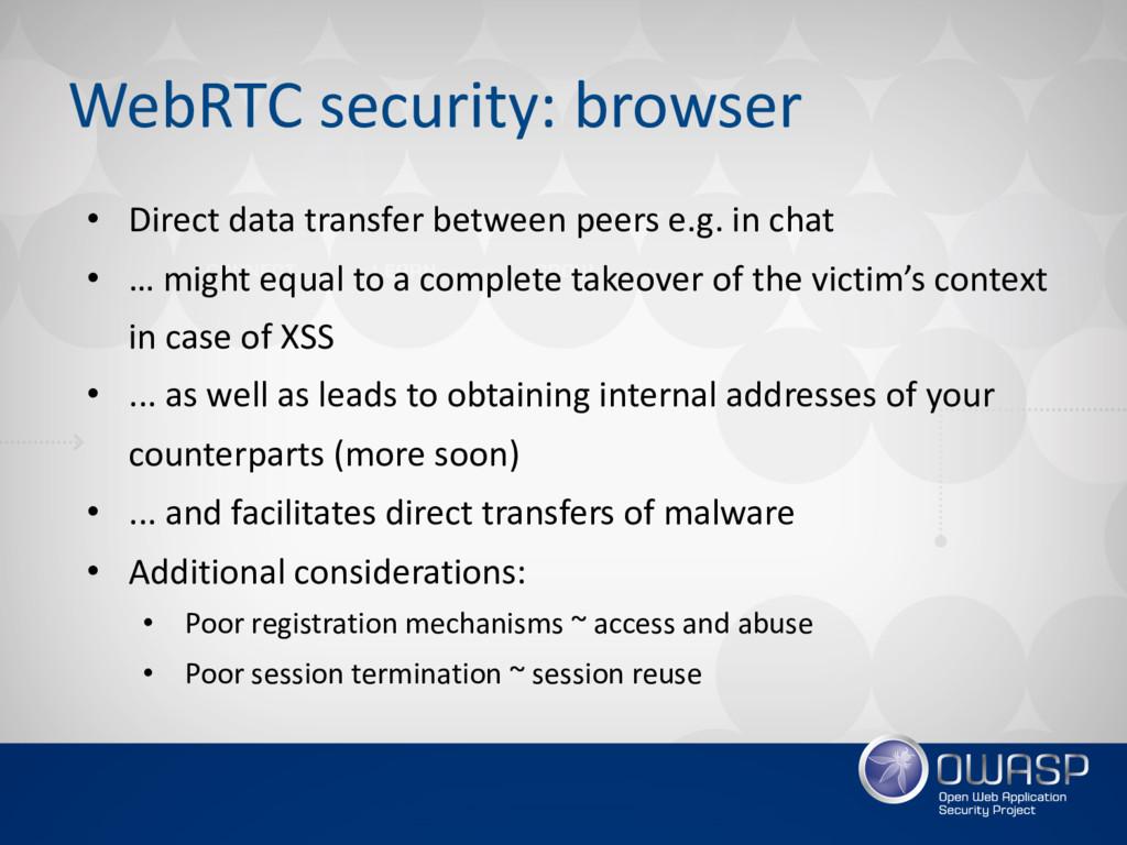 WebRTC security: browser • Direct data transfer...