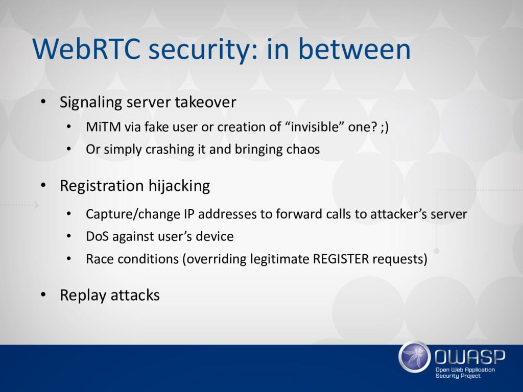 WebRTC security: in between • Signaling server ...