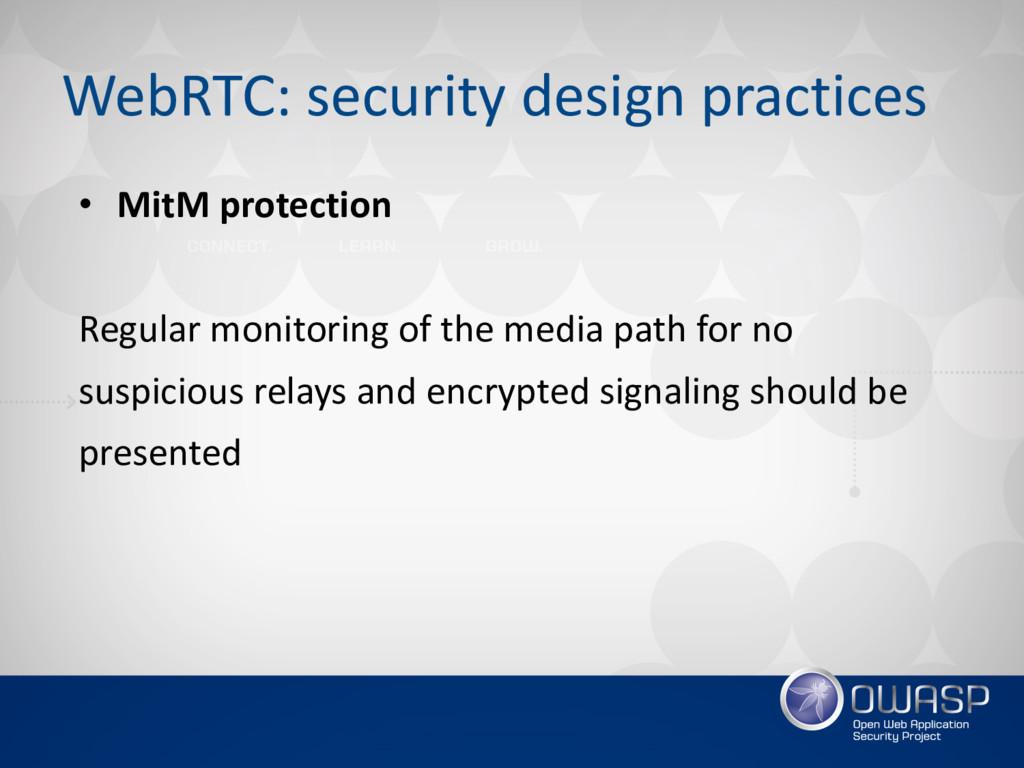 WebRTC: security design practices • MitM protec...