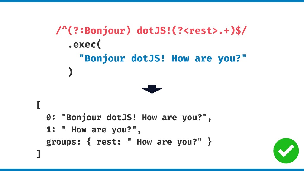 "/^(?:Bonjour) dotJS!(?<rest>.+)$/ .exec( ""Bonjo..."