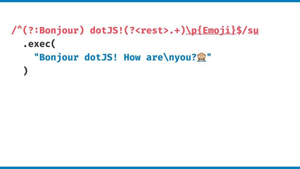 /^(?:Bonjour) dotJS!(?<rest>.+)\p{Emoji}$/su .e...