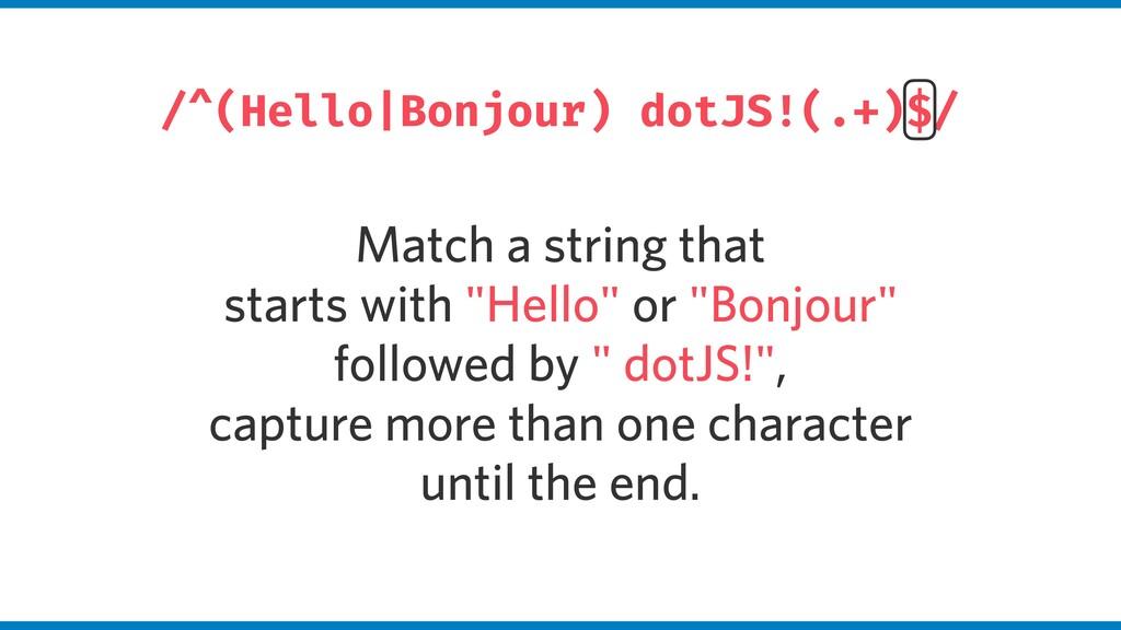 /^(Hello|Bonjour) dotJS!(.+)$/ Match a string t...