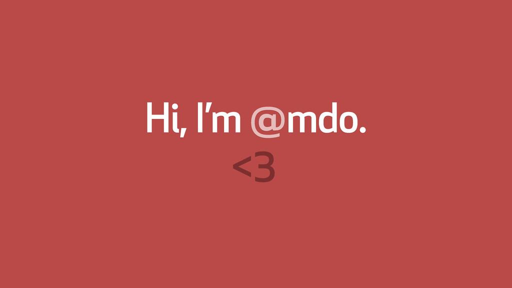 Hi, I'm @mdo. <3