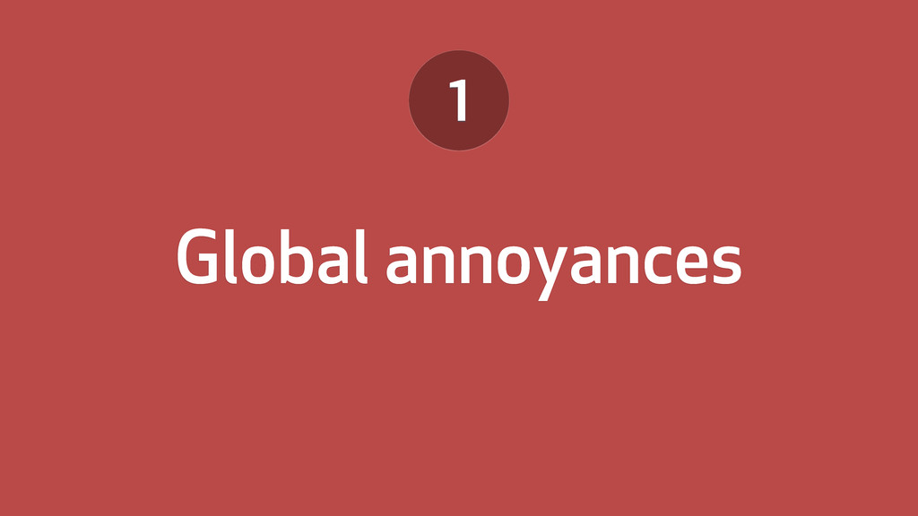 Global annoyances 1