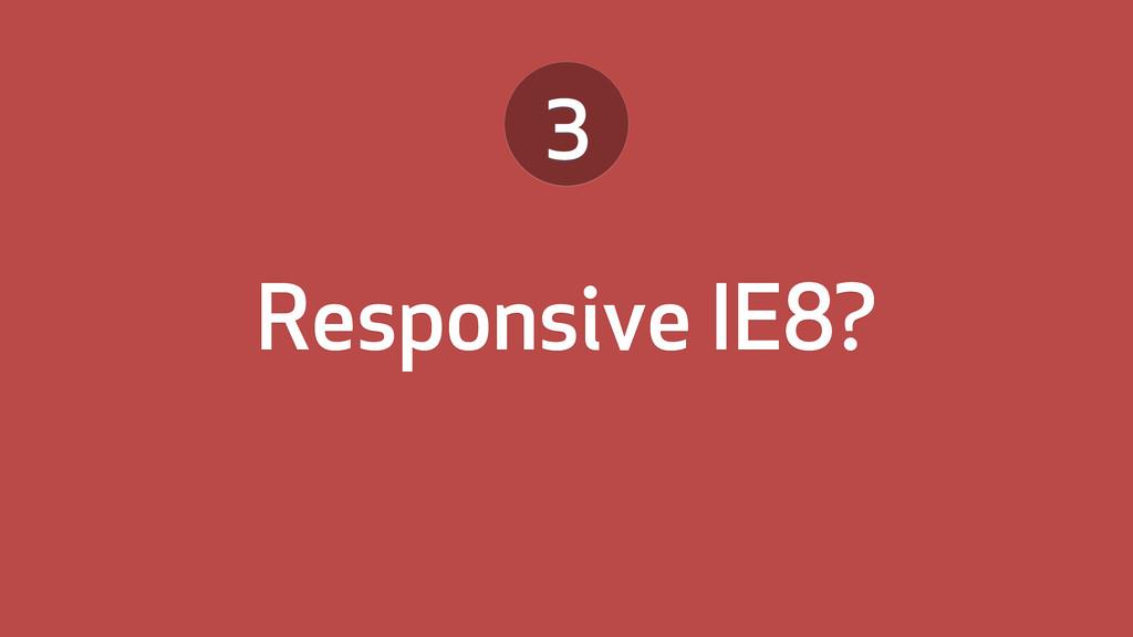 Responsive IE8? 3
