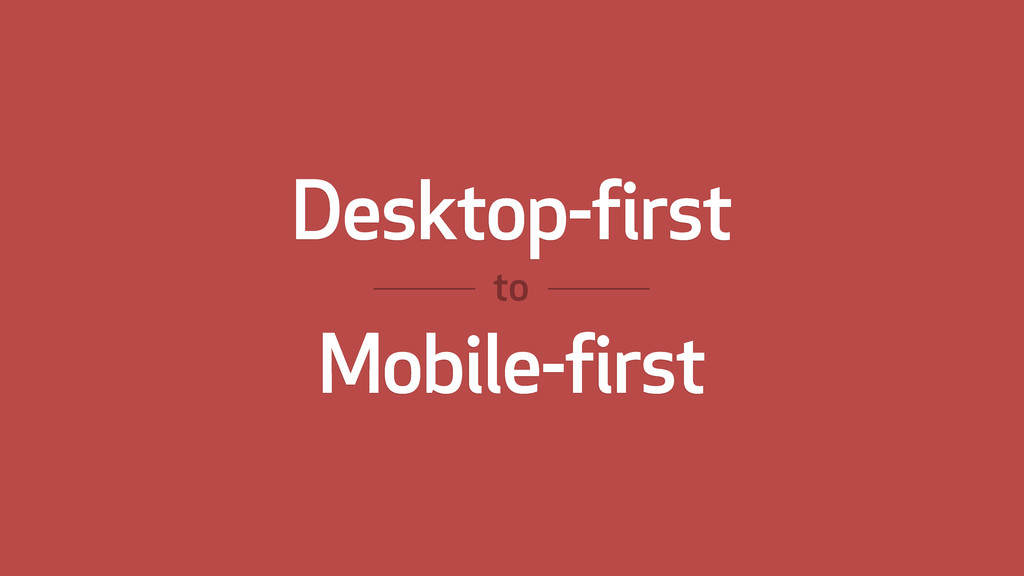 Desktop-first Mobile-first to