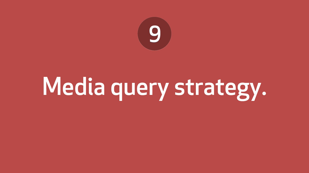 Media query strategy. 9