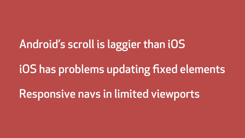 Android's scroll is laggier than iOS iOS has pr...