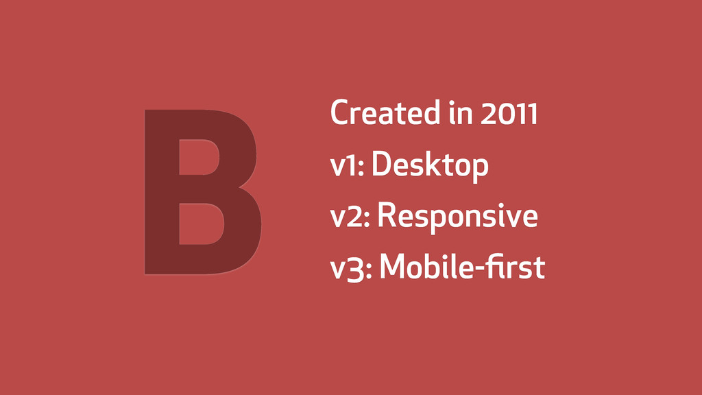 B Created in 2011 v1: Desktop v2: Responsive v3...