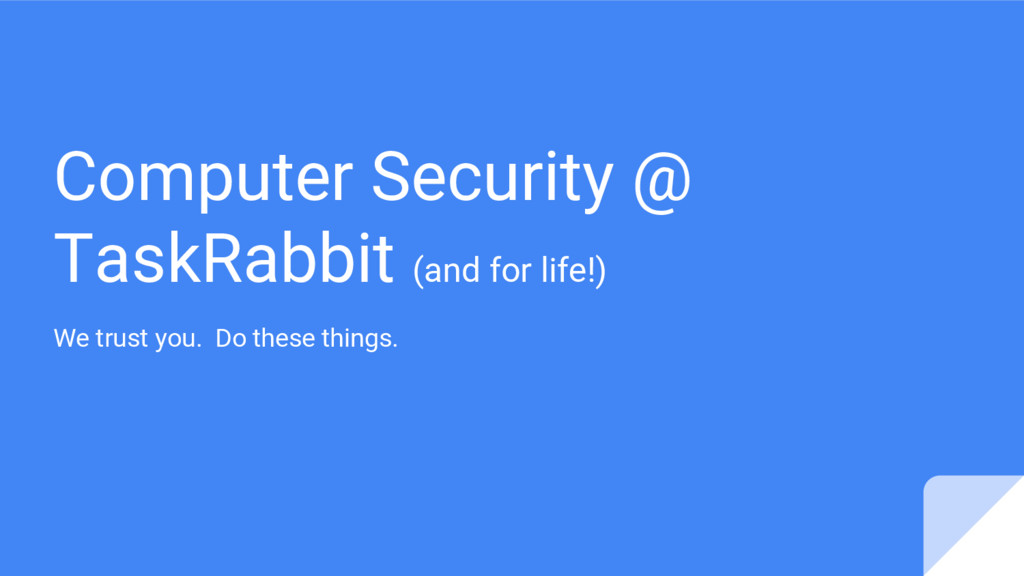 Computer Security @ TaskRabbit (and for life!) ...