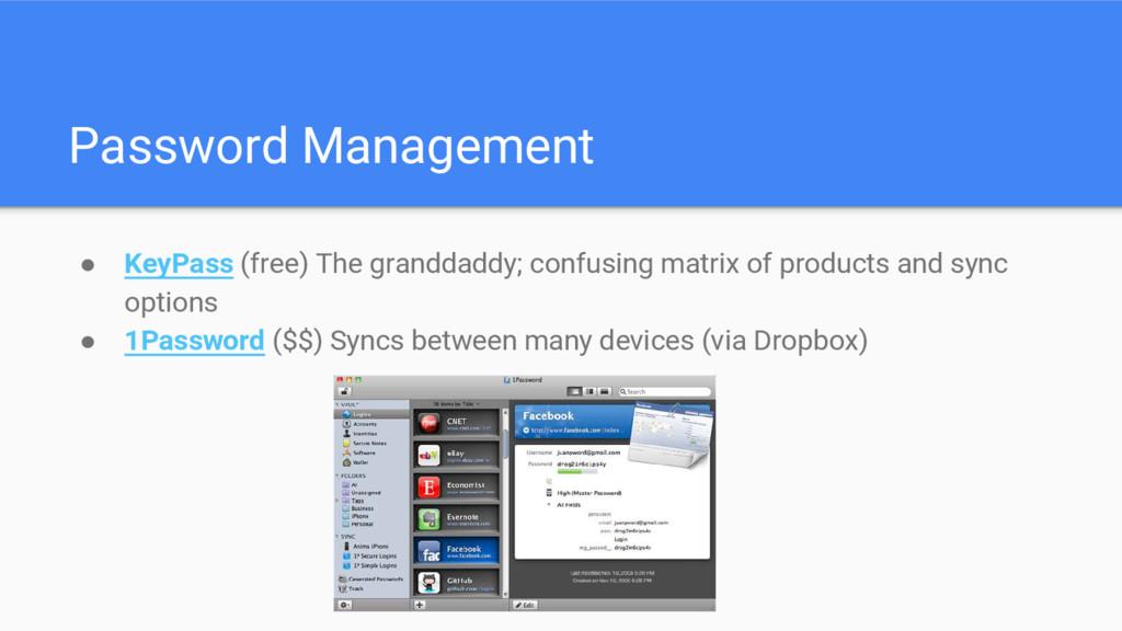 Password Management ● KeyPass (free) The grandd...