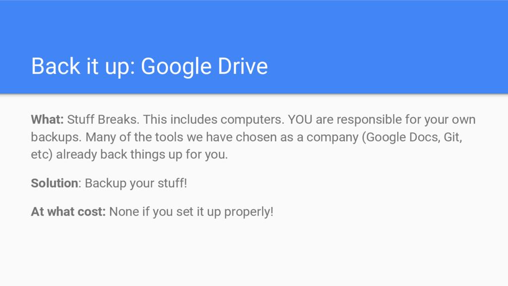 Back it up: Google Drive What: Stuff Breaks. Th...