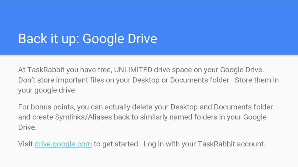 Back it up: Google Drive At TaskRabbit you have...