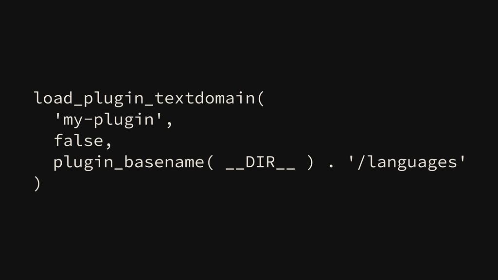 load_plugin_textdomain( 'my-plugin', false, plu...