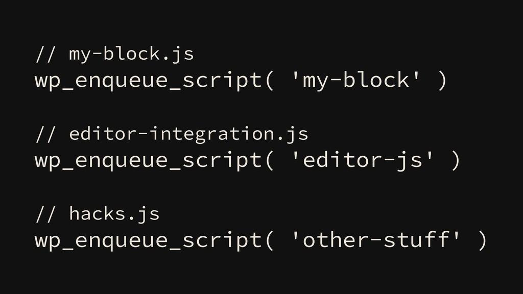 // my-block.js wp_enqueue_script( 'my-block' ) ...