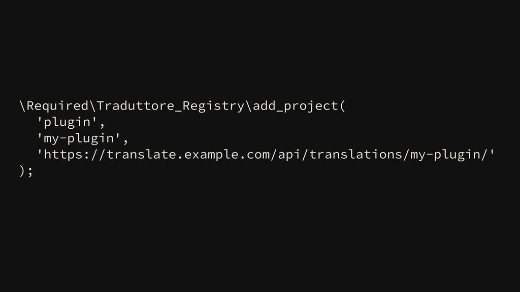 \Required\Traduttore_Registry\add_project( 'plu...