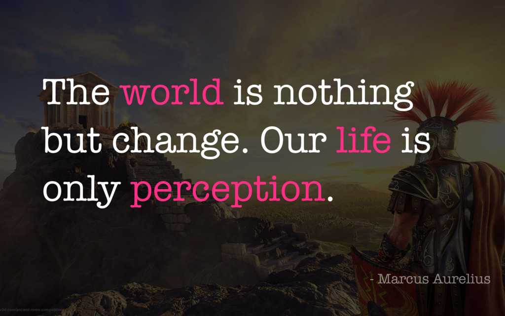 The world is nothing but change. Our life is on...