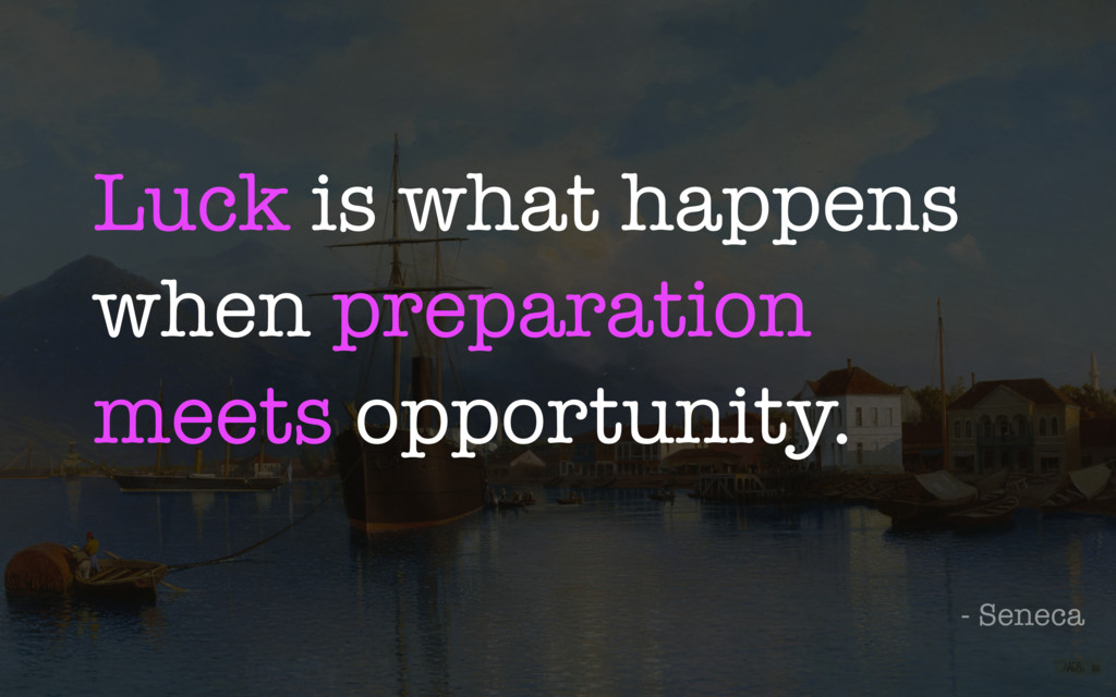 Luck is what happens when preparation meets opp...