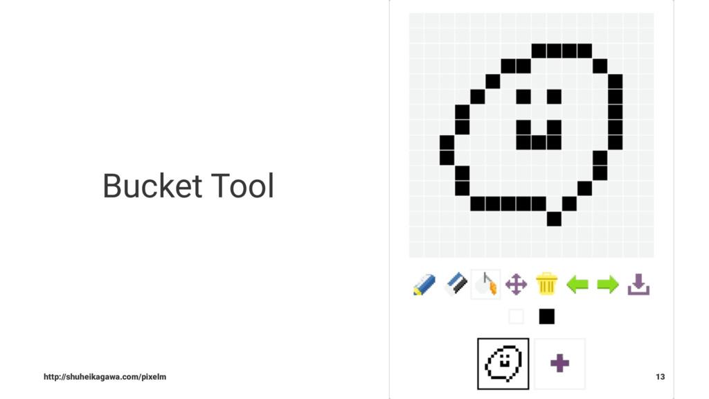 Bucket Tool http://shuheikagawa.com/pixelm 13