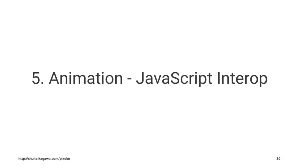 5. Animation - JavaScript Interop http://shuhei...