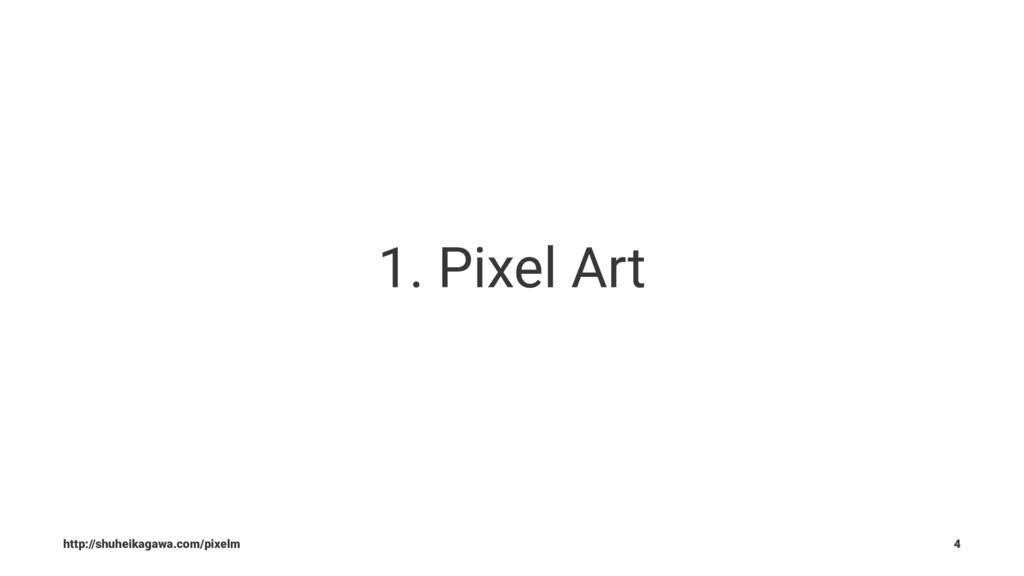 1. Pixel Art http://shuheikagawa.com/pixelm 4