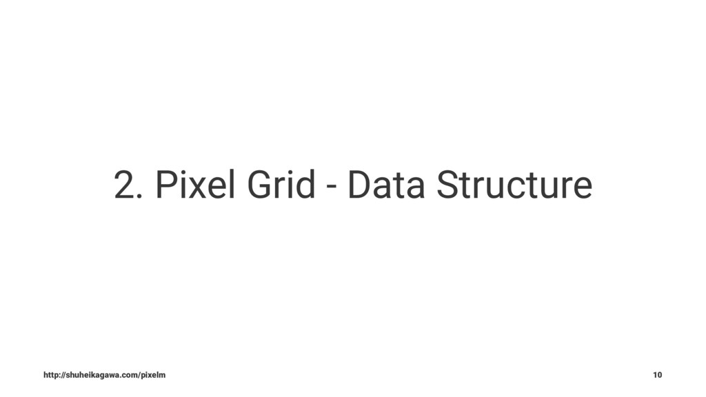2. Pixel Grid - Data Structure http://shuheikag...