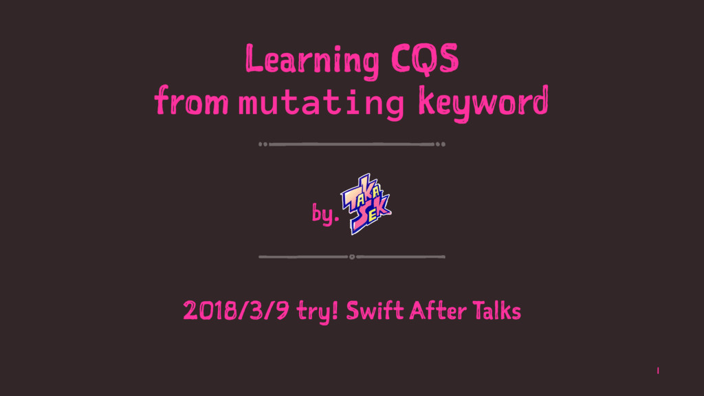 Learning CQS from mutating keyword by. 2018/3/9...