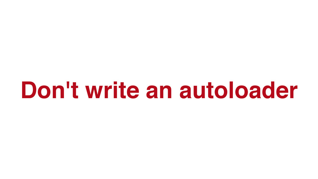 Don't write an autoloader