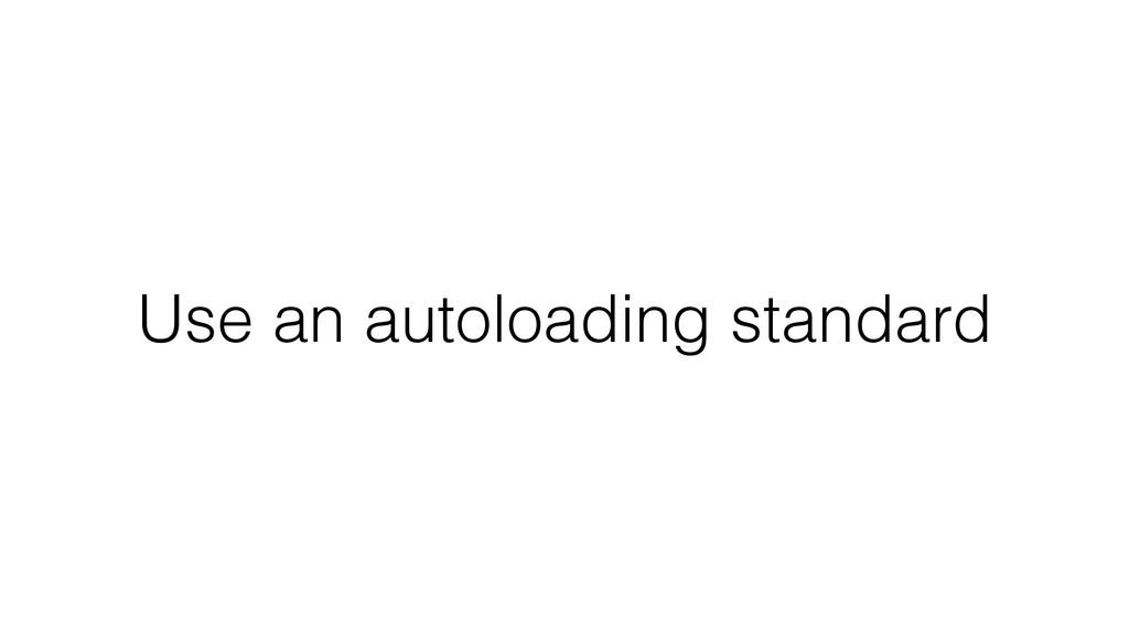 Use an autoloading standard