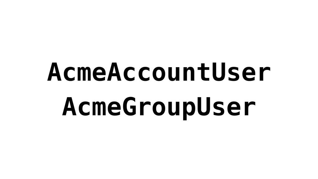 AcmeAccountUser AcmeGroupUser
