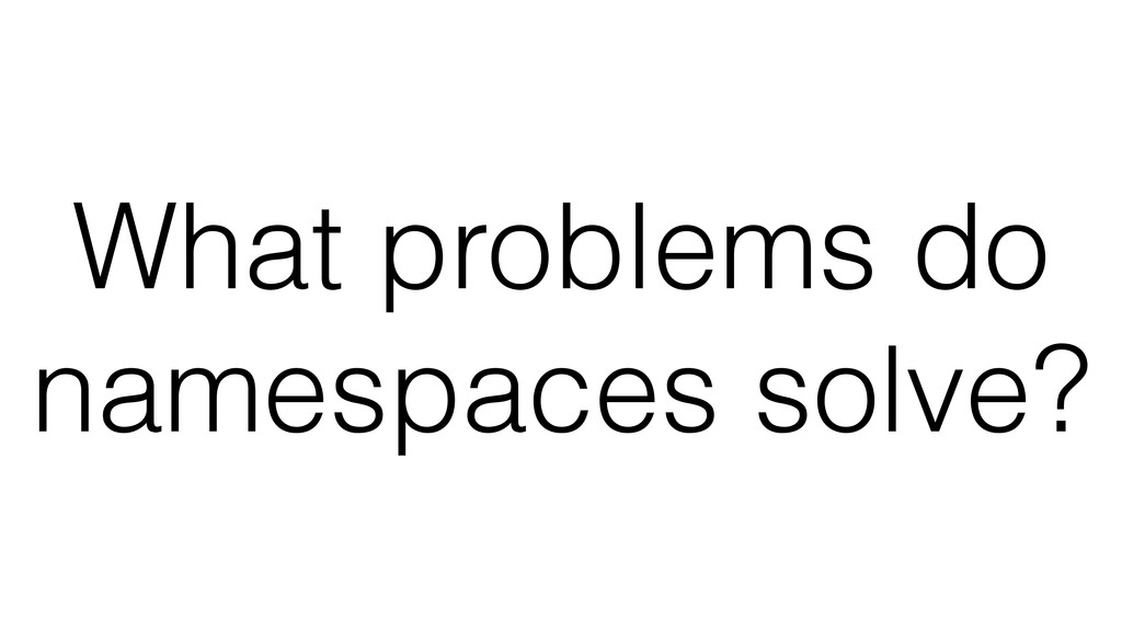 What problems do namespaces solve?