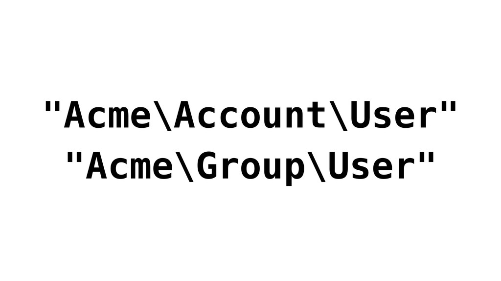"""Acme\Account\User"" ""Acme\Group\User"""