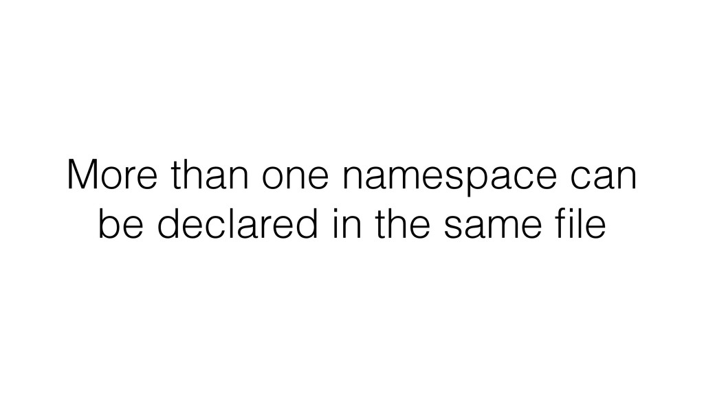 More than one namespace can be declared in the ...