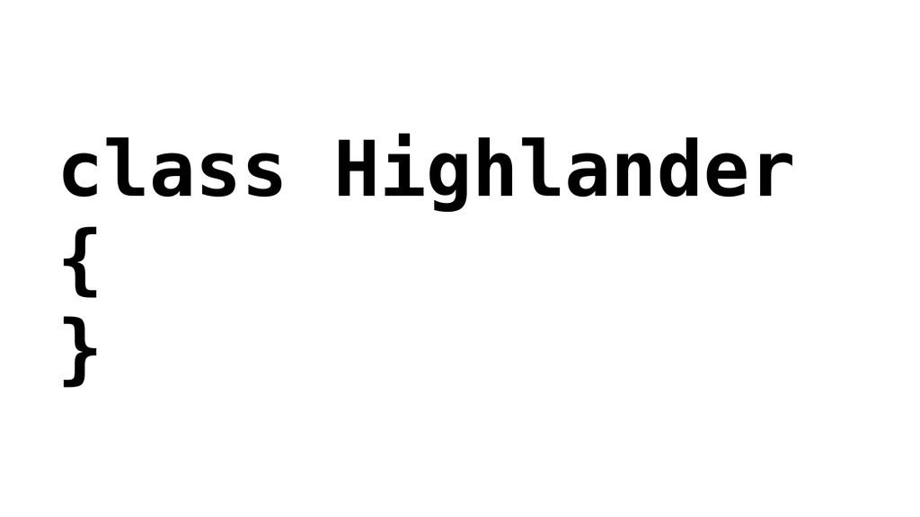 class Highlander { }
