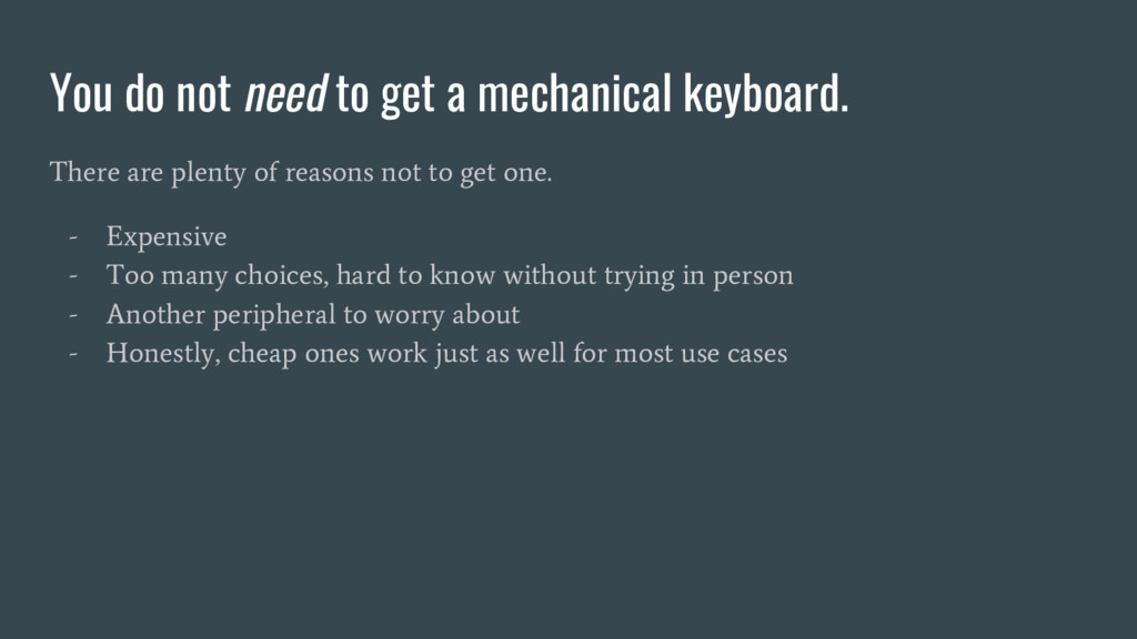 You do not need to get a mechanical keyboard. T...
