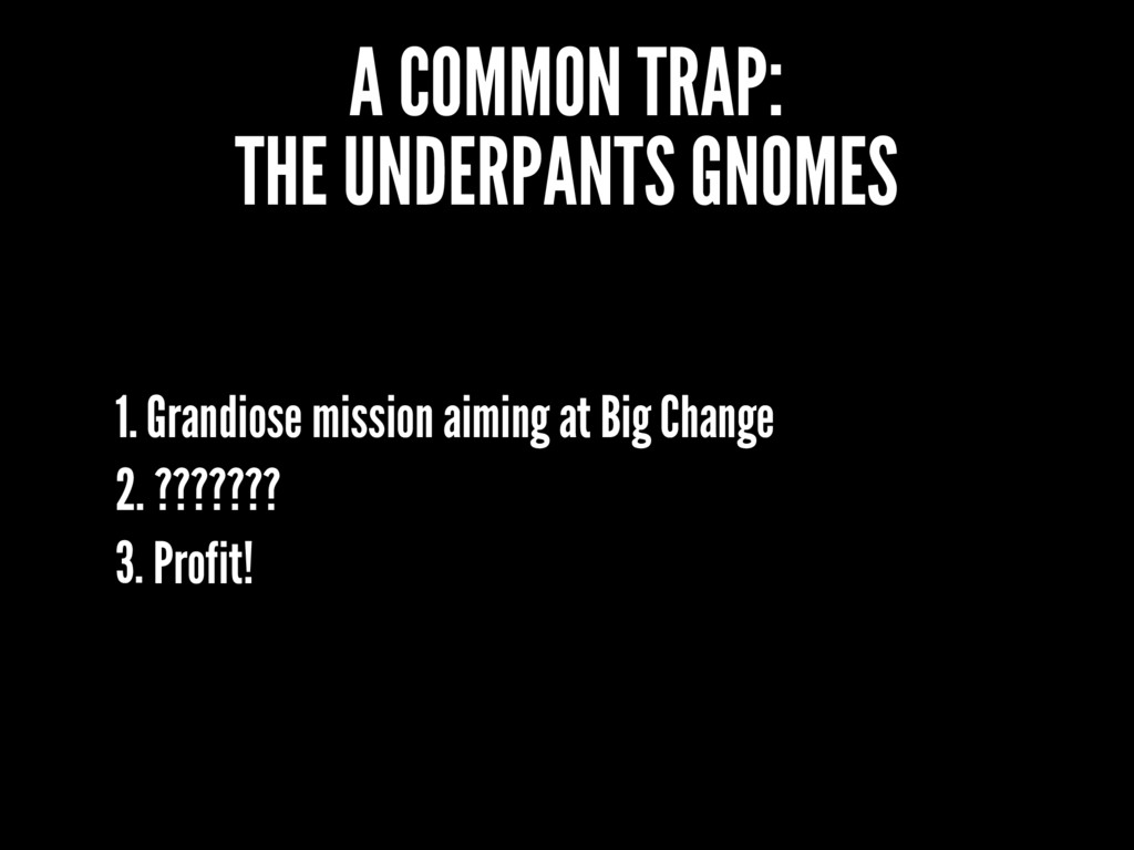 A COMMON TRAP: THE UNDERPANTS GNOMES 1. Grandio...