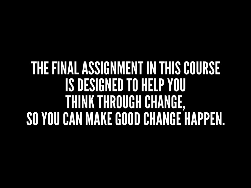THE FINAL ASSIGNMENT IN THIS COURSE IS DESIGNED...