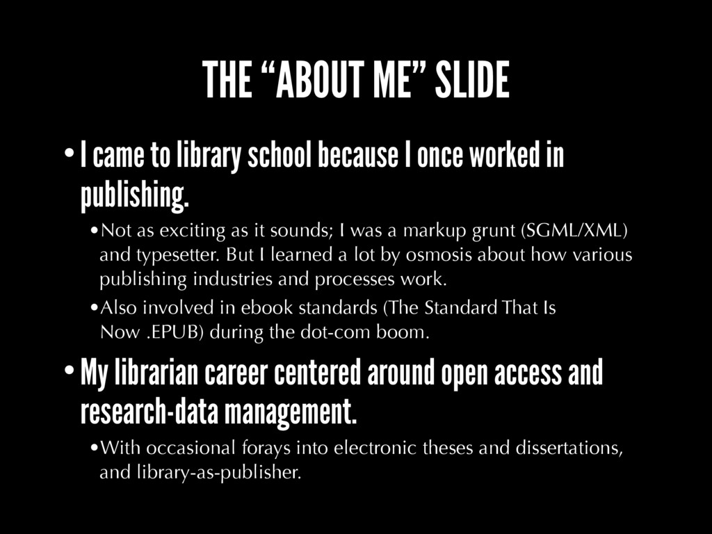 "THE ""ABOUT ME"" SLIDE •I came to library school ..."