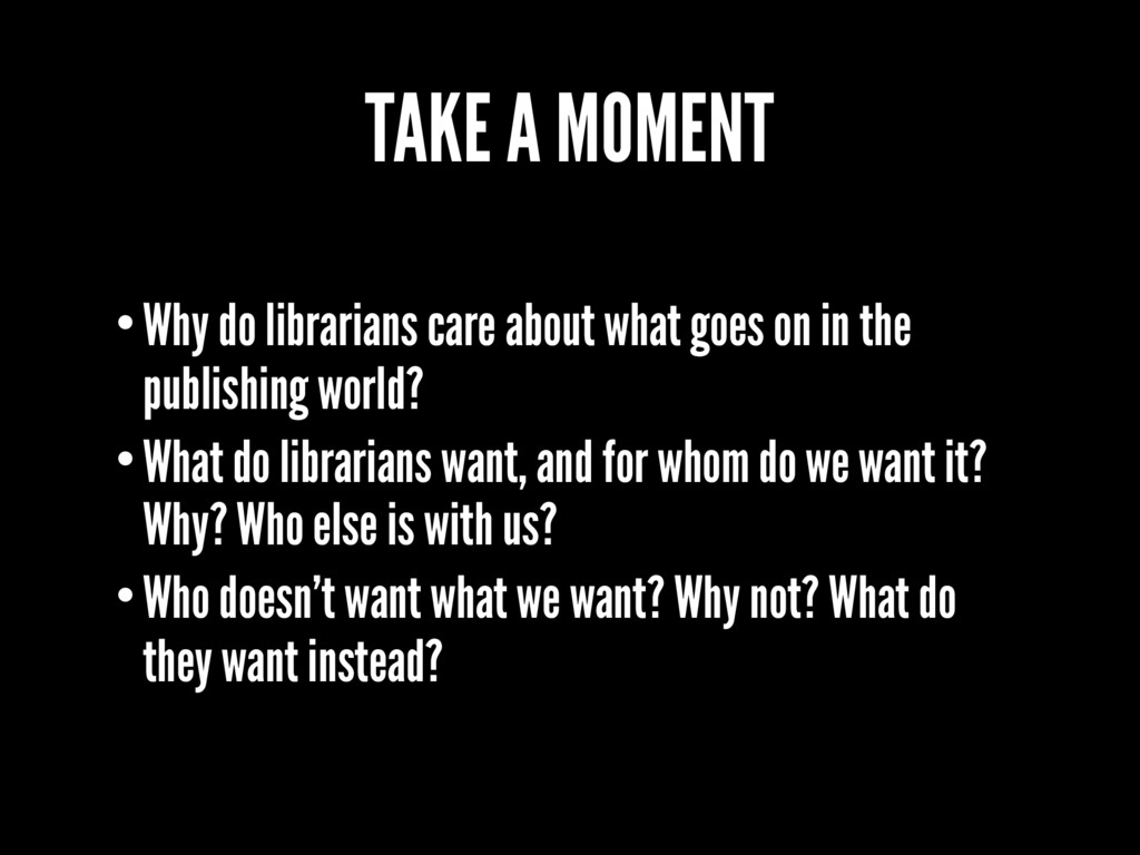 TAKE A MOMENT •Why do librarians care about wha...