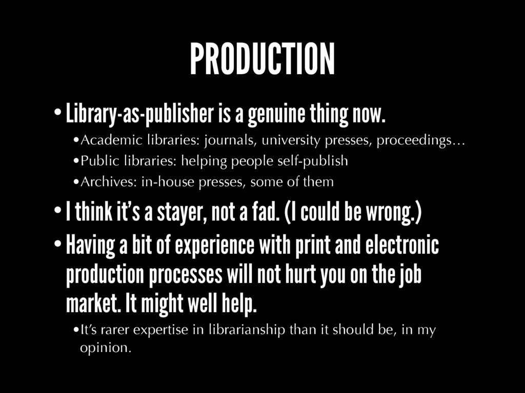 PRODUCTION •Library-as-publisher is a genuine t...