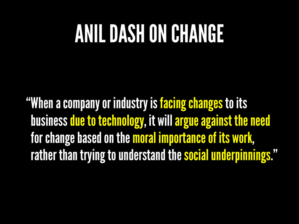 "ANIL DASH ON CHANGE ""When a company or industry..."
