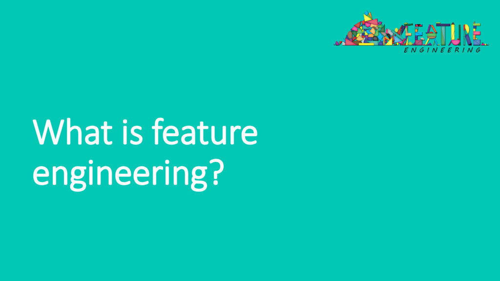 What is feature engineering?