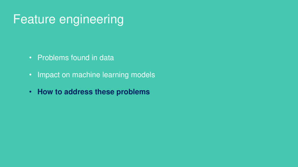 Feature engineering • Problems found in data • ...