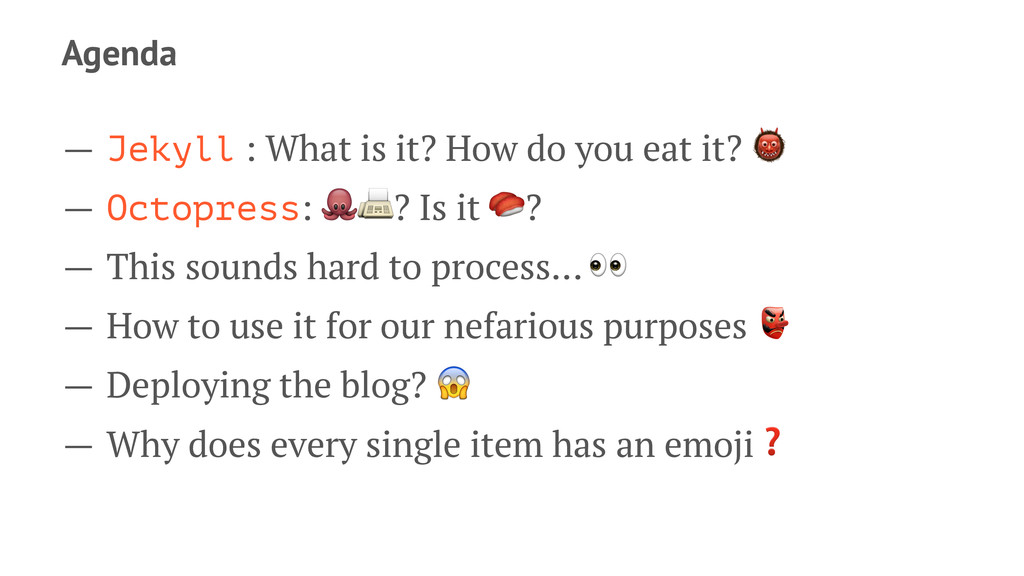 Agenda — Jekyll : What is it? How do you eat it...