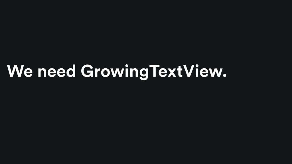 We need GrowingTextView.