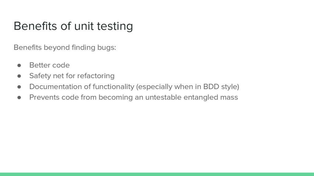 Benefits of unit testing Benefits beyond findin...