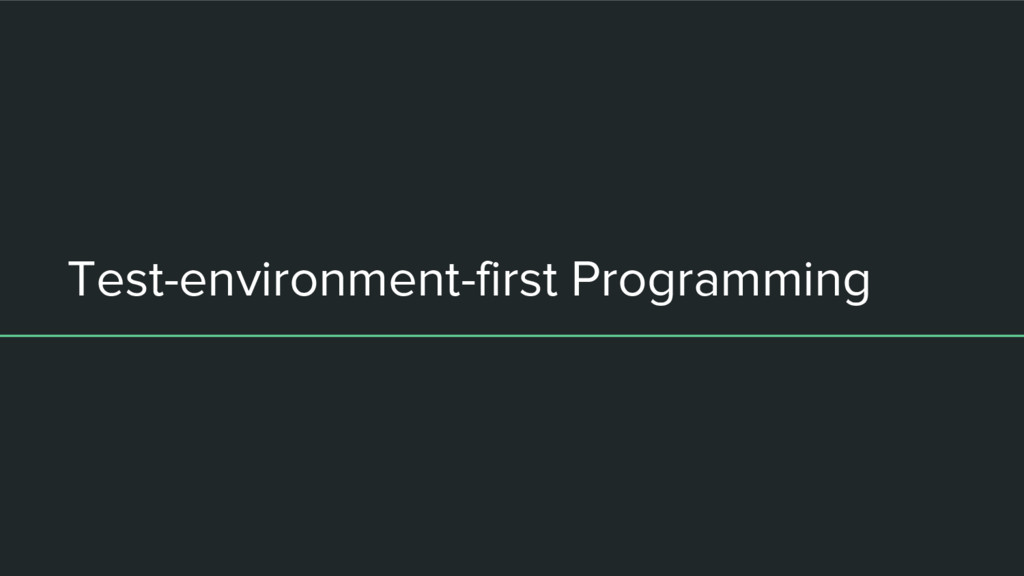Test-environment-first Programming