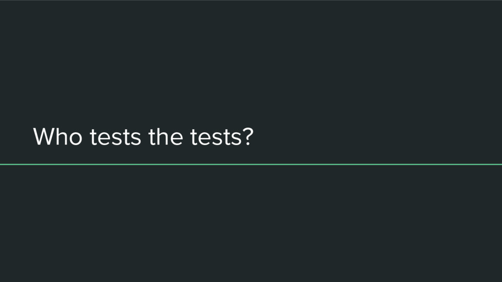 Who tests the tests?
