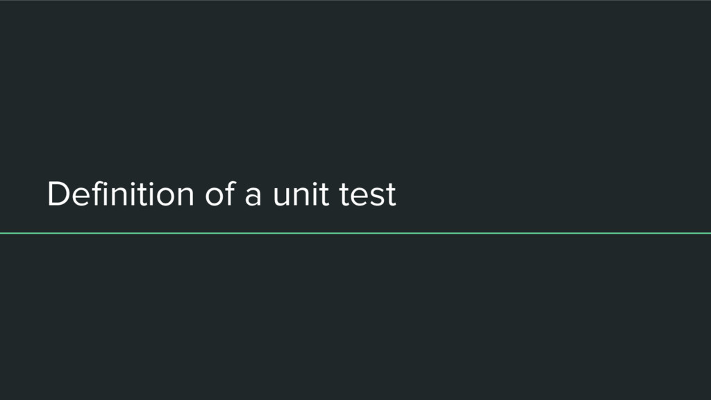 Definition of a unit test