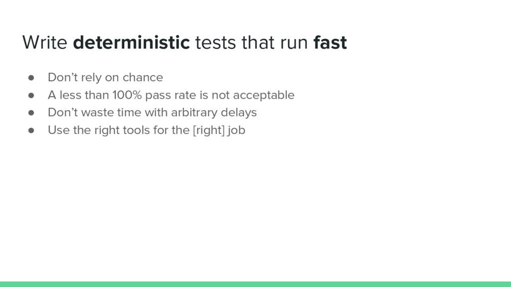 Write deterministic tests that run fast ● Don't...